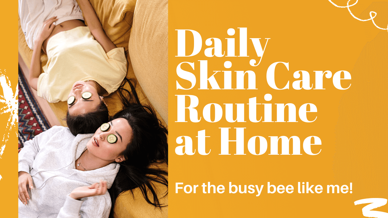 How to follow Daily Skincare Routine at Home